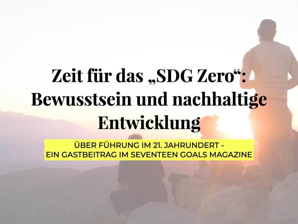 """Zeit für das """"SDG Zero"""": Bewusstsein und nachhaltige Entwicklung"""